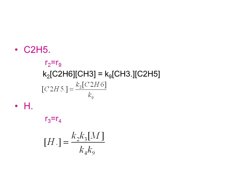 C2H5. r2=r9 k2[C2H6][CH3] = k9[CH3.][C2H5] H. r3=r4